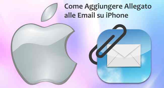 Come Aggiungere Allegato alle Email su iPhone
