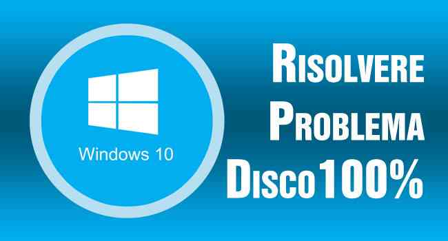 Risolvere Problema Disco 100% su Windows 10