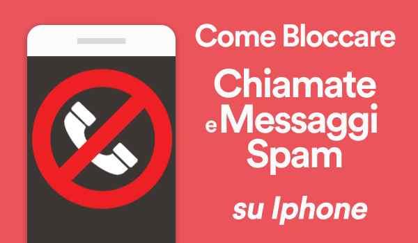 come bloccare chiamate e messaggi spam su iphone