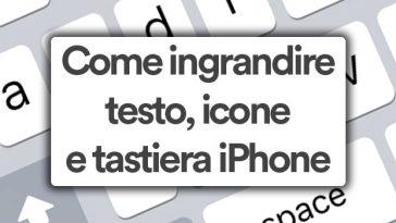 come ingrandire testo, icone e tastiera iphone