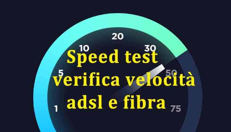 come eseguire speed test e capire reale velocita internet adsl fibra
