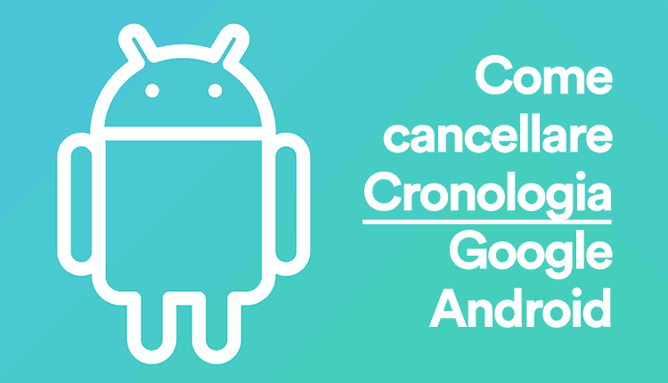 come cancellare la cronologia google android