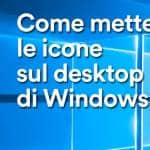 Come mettere le icone sul desktop di Windows 10