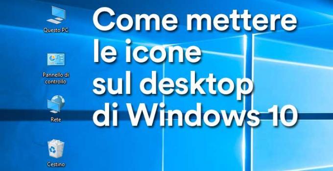 Come mettere le icone sul desktop di Windows 10