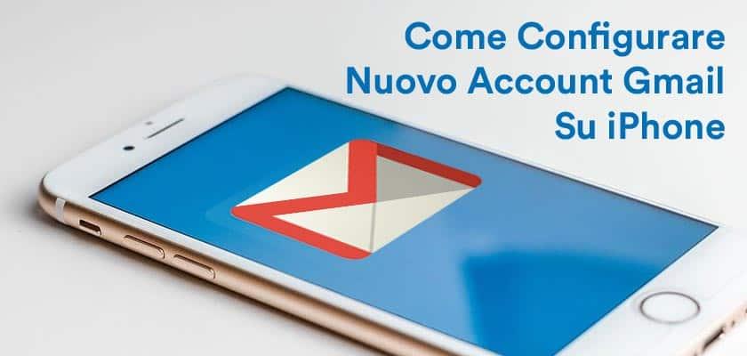 Come Configurare Nuovo Account Gmail Su iPhone