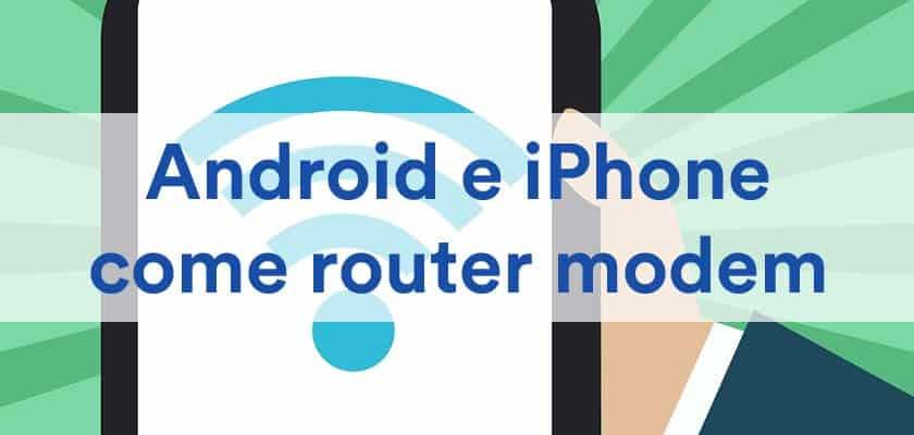 Come usare telefono Android e iPhone come router modem