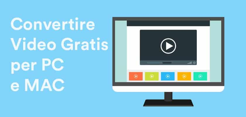 Convertire video gratis per PC e MAC